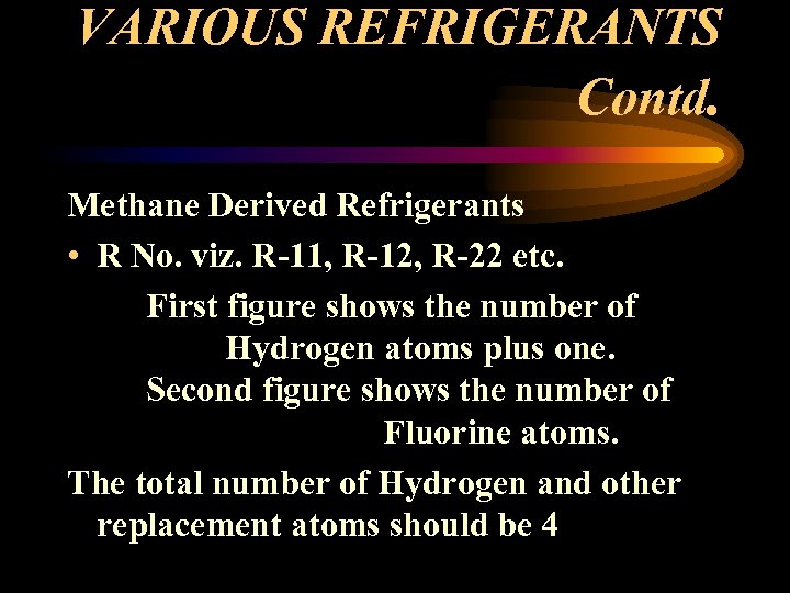VARIOUS REFRIGERANTS Contd. Methane Derived Refrigerants • R No. viz. R-11, R-12, R-22 etc.
