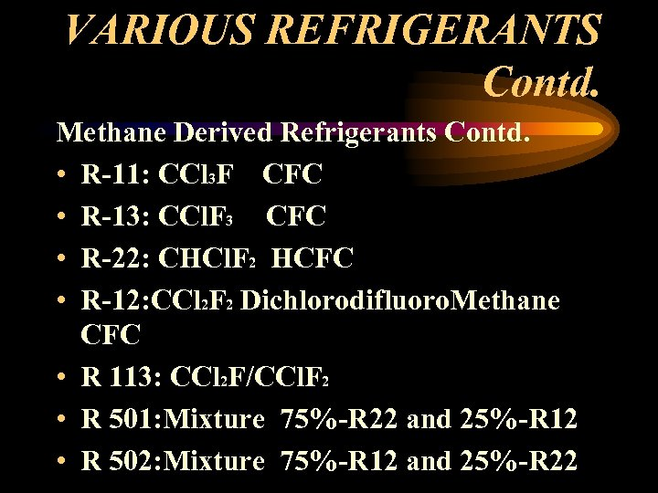 VARIOUS REFRIGERANTS Contd. Methane Derived Refrigerants Contd. • R-11: CCl 3 F CFC •