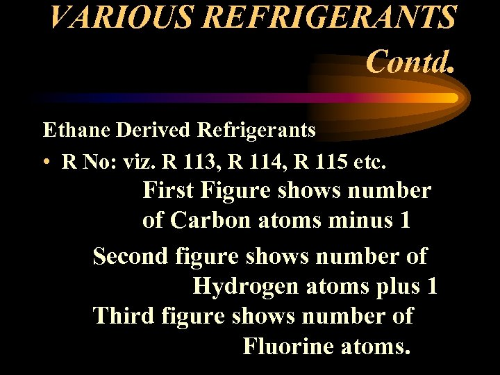 VARIOUS REFRIGERANTS Contd. Ethane Derived Refrigerants • R No: viz. R 113, R 114,