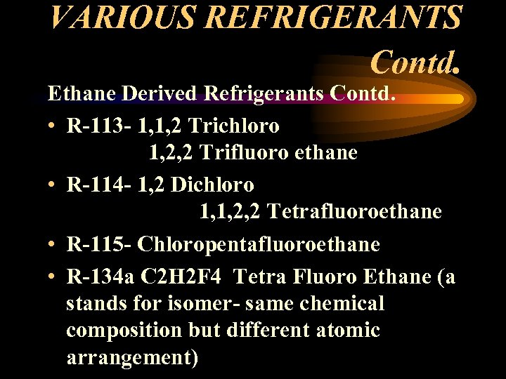 VARIOUS REFRIGERANTS Contd. Ethane Derived Refrigerants Contd. • R-113 - 1, 1, 2 Trichloro