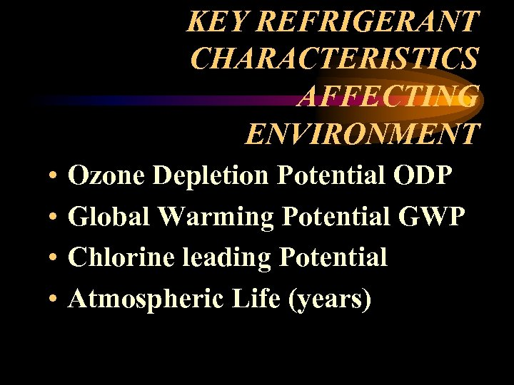 KEY REFRIGERANT CHARACTERISTICS AFFECTING ENVIRONMENT • • Ozone Depletion Potential ODP Global Warming Potential