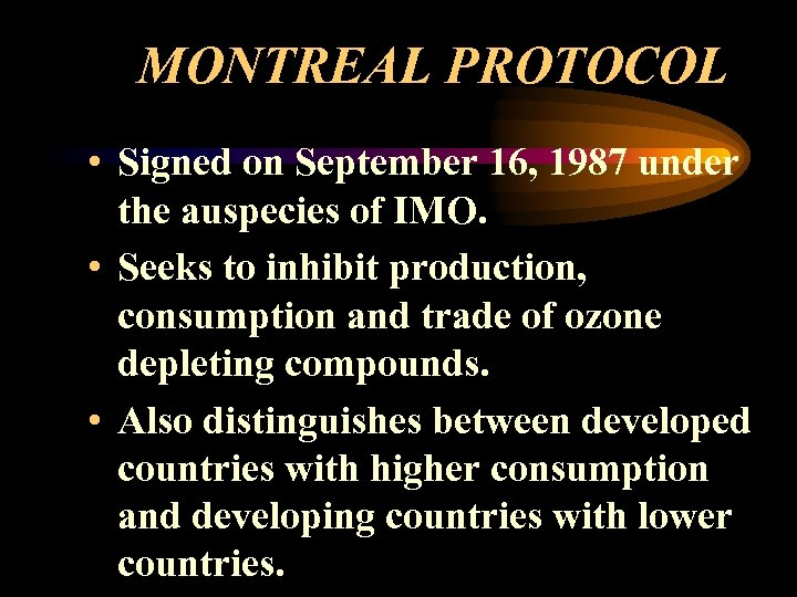MONTREAL PROTOCOL • Signed on September 16, 1987 under the auspecies of IMO. •