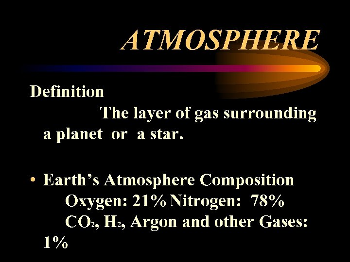 ATMOSPHERE Definition The layer of gas surrounding a planet or a star. • Earth's