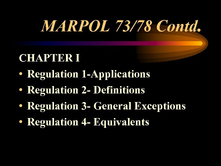 MARPOL 73/78 Contd. CHAPTER I • Regulation 1 -Applications • Regulation 2 - Definitions