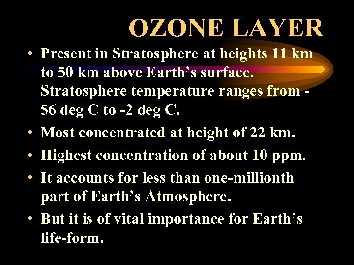 OZONE LAYER • Present in Stratosphere at heights 11 km to 50 km above