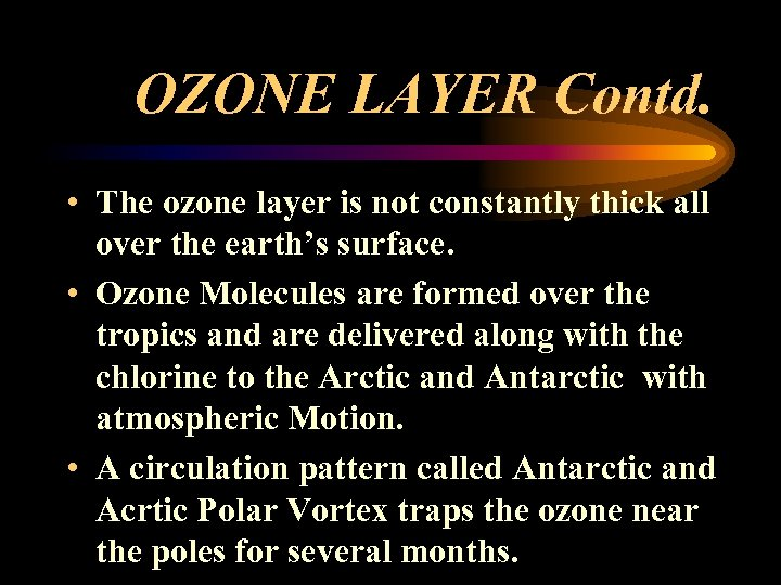 OZONE LAYER Contd. • The ozone layer is not constantly thick all over the