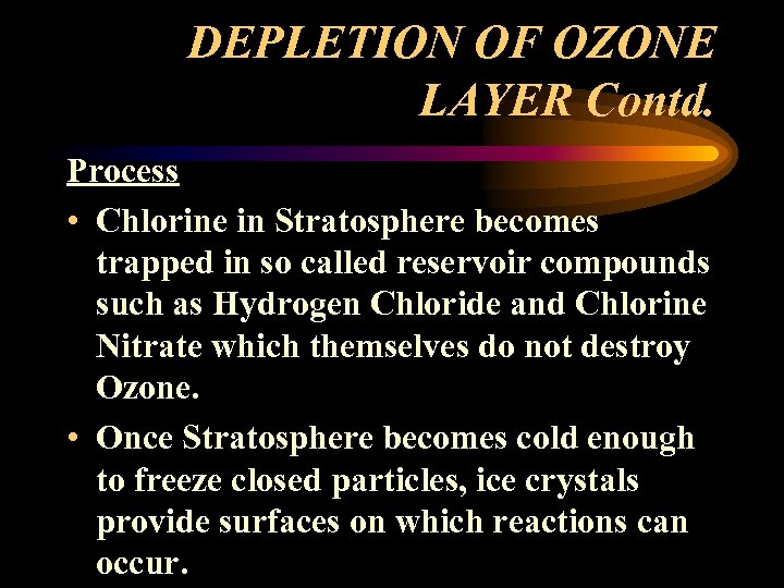 DEPLETION OF OZONE LAYER Contd. Process • Chlorine in Stratosphere becomes trapped in so