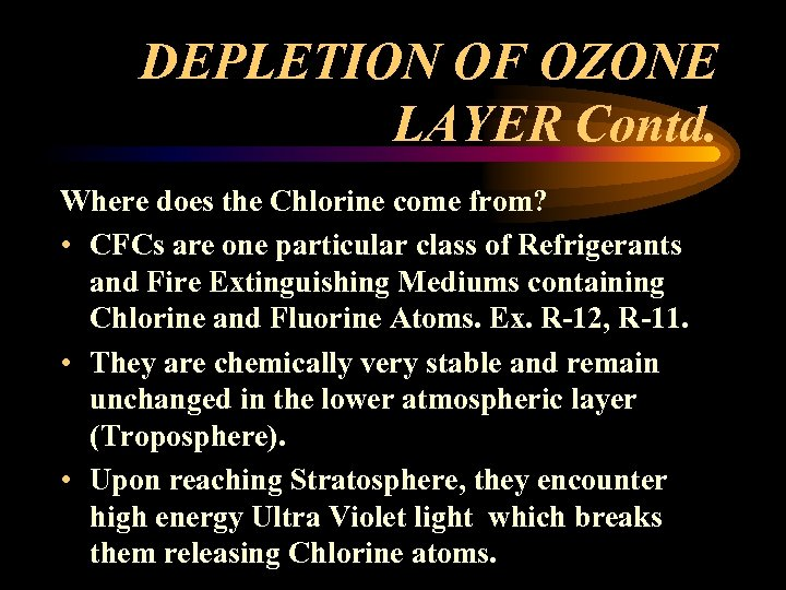 DEPLETION OF OZONE LAYER Contd. Where does the Chlorine come from? • CFCs are