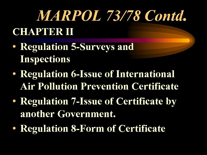 MARPOL 73/78 Contd. CHAPTER II • Regulation 5 -Surveys and Inspections • Regulation 6