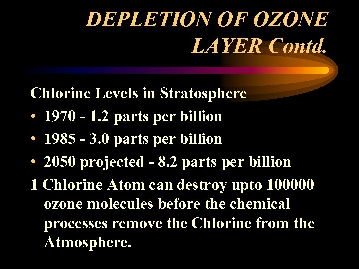 DEPLETION OF OZONE LAYER Contd. Chlorine Levels in Stratosphere • 1970 - 1. 2