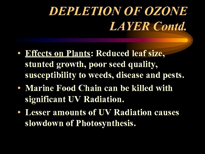 DEPLETION OF OZONE LAYER Contd. • Effects on Plants: Reduced leaf size, stunted growth,