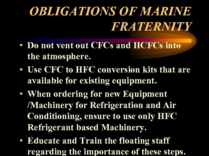 OBLIGATIONS OF MARINE FRATERNITY • Do not vent out CFCs and HCFCs into the
