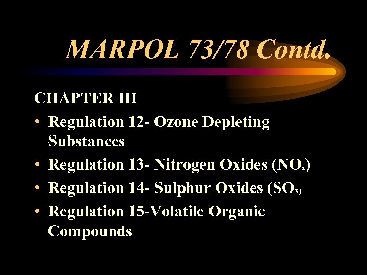 MARPOL 73/78 Contd. CHAPTER III • Regulation 12 - Ozone Depleting Substances • Regulation