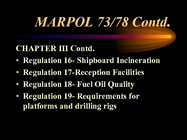 MARPOL 73/78 Contd. CHAPTER III Contd. • Regulation 16 - Shipboard Incineration • Regulation