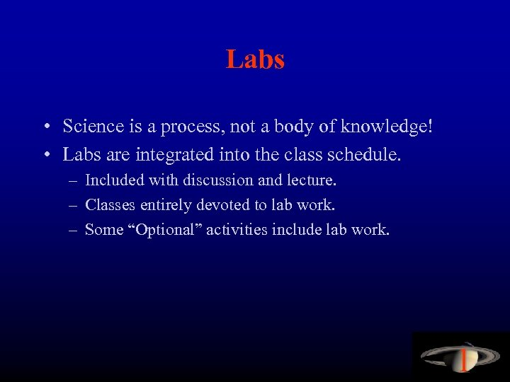 Labs • Science is a process, not a body of knowledge! • Labs are