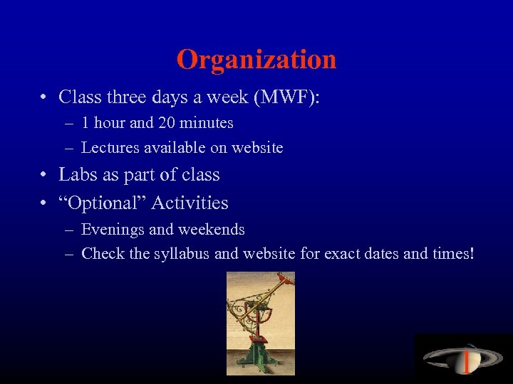 Organization • Class three days a week (MWF): – 1 hour and 20 minutes