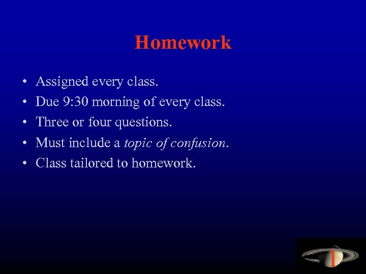 Homework • • • Assigned every class. Due 9: 30 morning of every class.
