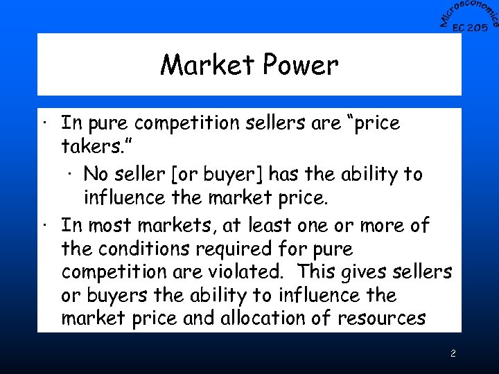 """Market Power · In pure competition sellers are """"price takers. """" · No seller"""