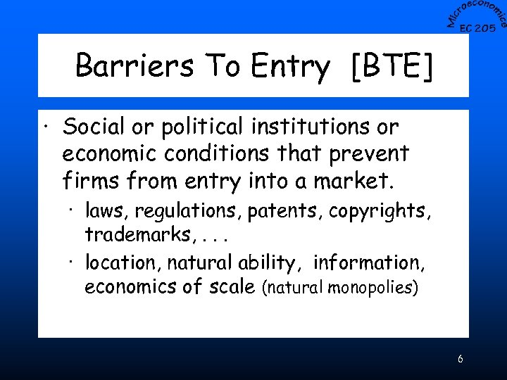 Barriers To Entry [BTE] · Social or political institutions or economic conditions that prevent