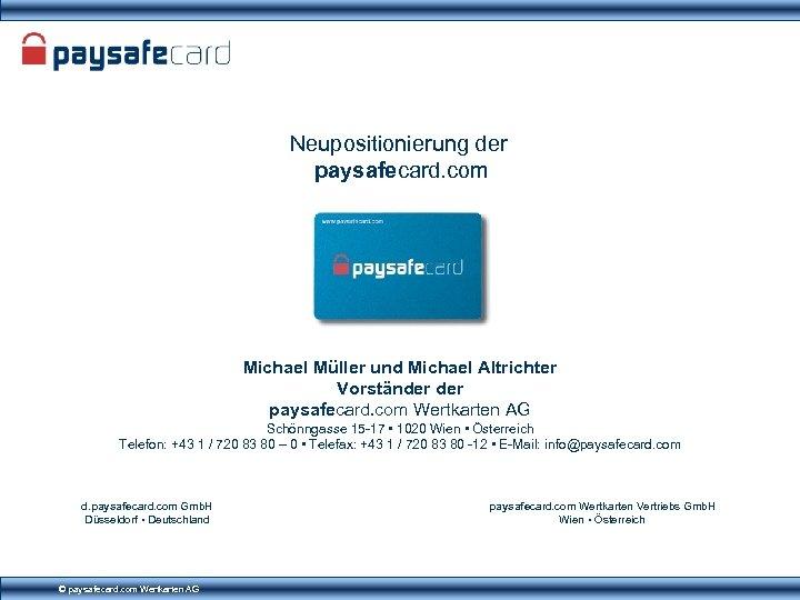 Neupositionierung der paysafecard. com Michael Müller und Michael Altrichter Vorständer paysafecard. com Wertkarten AG
