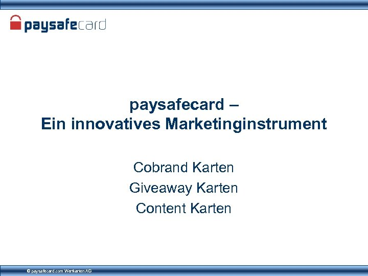 paysafecard – Ein innovatives Marketinginstrument Cobrand Karten Giveaway Karten Content Karten © paysafecard. com
