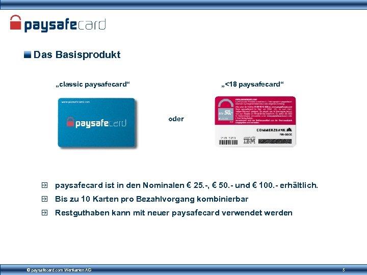 "Das Basisprodukt ""classic paysafecard"" ""<18 paysafecard"" oder paysafecard ist in den Nominalen € 25."
