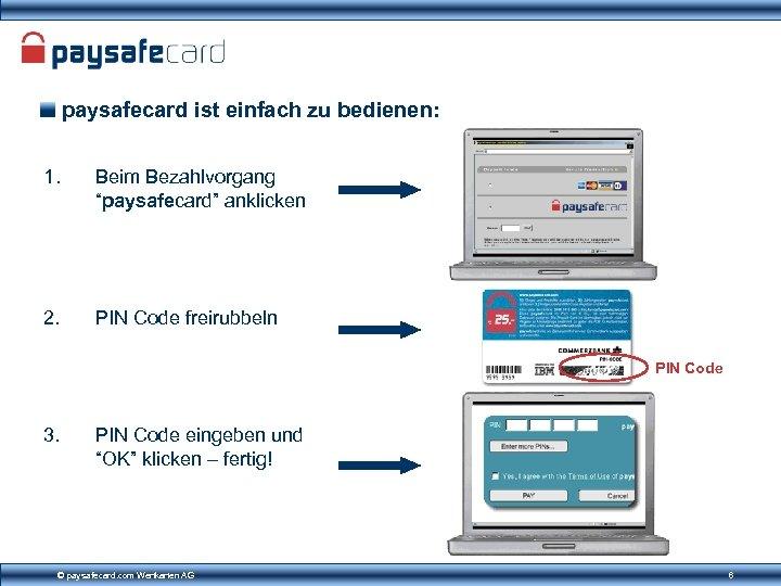 """paysafecard ist einfach zu bedienen: 1. Beim Bezahlvorgang """"paysafecard"""" anklicken 2. PIN Code freirubbeln"""