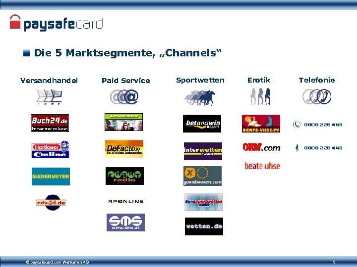 """Die 5 Marktsegmente, """"Channels"""" Versandhandel © paysafecard. com Wertkarten AG Paid Service Sportwetten Erotik"""