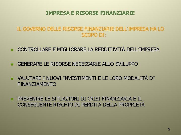 IMPRESA E RISORSE FINANZIARIE IL GOVERNO DELLE RISORSE FINANZIARIE DELL'IMPRESA HA LO SCOPO DI:
