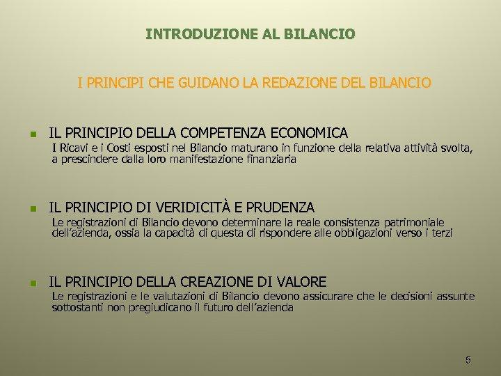 INTRODUZIONE AL BILANCIO I PRINCIPI CHE GUIDANO LA REDAZIONE DEL BILANCIO n IL PRINCIPIO