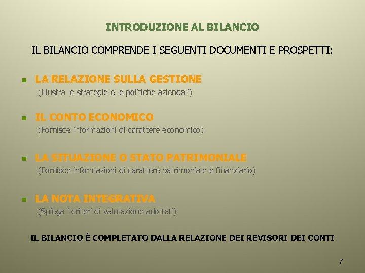 INTRODUZIONE AL BILANCIO IL BILANCIO COMPRENDE I SEGUENTI DOCUMENTI E PROSPETTI: n LA RELAZIONE