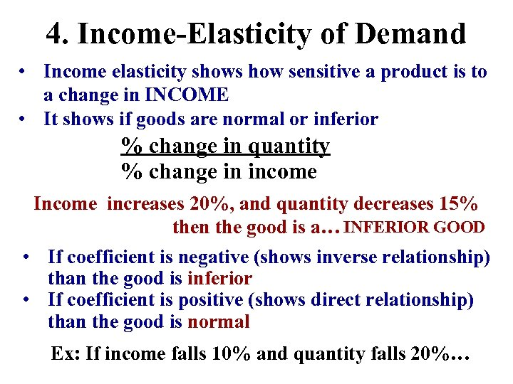 4. Income-Elasticity of Demand • Income elasticity shows how sensitive a product is to