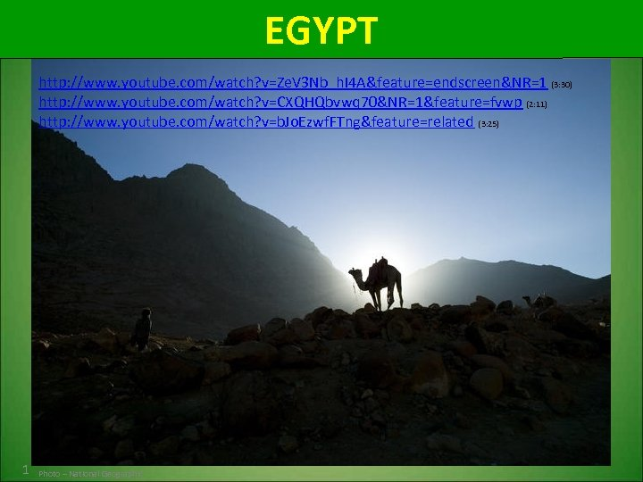 EGYPT http: //www. youtube. com/watch? v=Ze. V 3 Nb_h. I 4 A&feature=endscreen&NR=1 (3: 30)