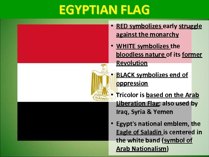 EGYPTIAN FLAG • RED symbolizes early struggle against the monarchy • WHITE symbolizes the