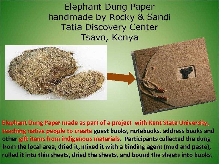 Elephant Dung Paper handmade by Rocky & Sandi Tatia Discovery Center Tsavo, Kenya Elephant
