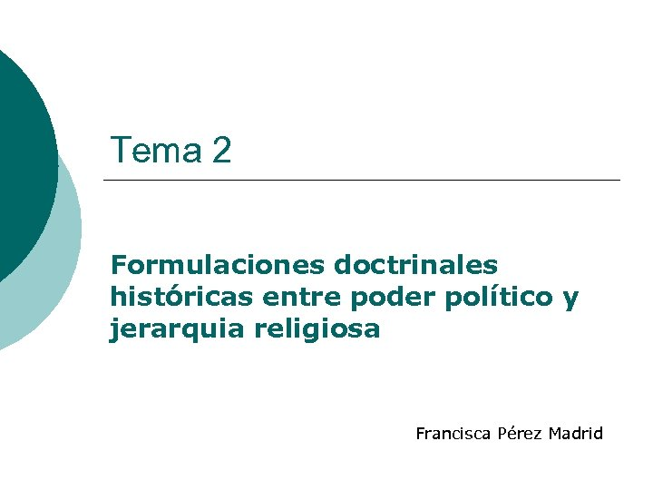 Tema 2 Formulaciones doctrinales históricas entre poder político y jerarquia religiosa Francisca Pérez Madrid