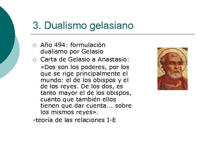 3. Dualismo gelasiano Año 494: formulación dualismo por Gelasio ¡ Carta de Gelasio a