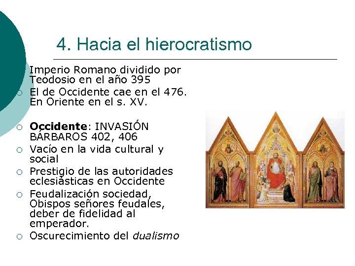 4. Hacia el hierocratismo ¡ ¡ ¡ ¡ Imperio Romano dividido por Teodosio en