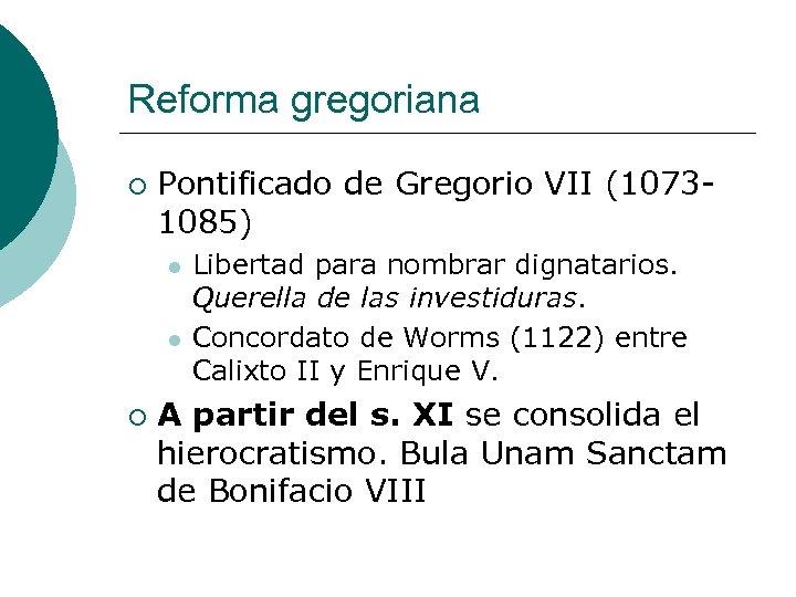 Reforma gregoriana ¡ Pontificado de Gregorio VII (10731085) l l ¡ Libertad para nombrar