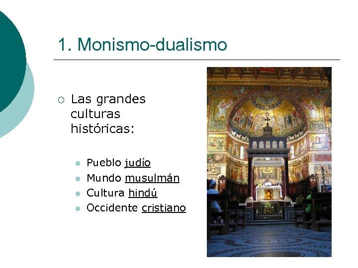 1. Monismo-dualismo ¡ Las grandes culturas históricas: l l Pueblo judío Mundo musulmán Cultura