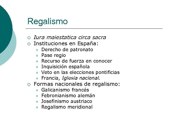Regalismo ¡ ¡ Iura maiestatica circa sacra Instituciones en España: l l l ¡