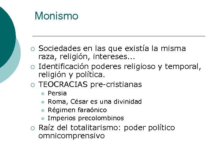 Monismo ¡ ¡ ¡ Sociedades en las que existía la misma raza, religión, intereses.