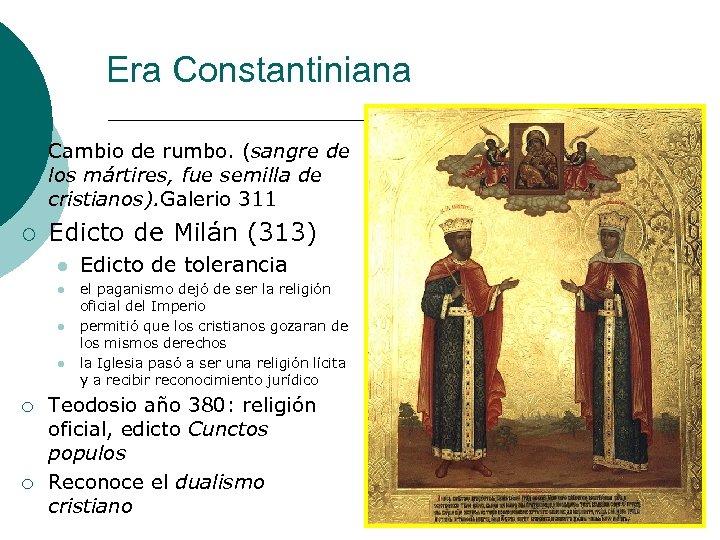 Era Constantiniana ¡ ¡ Cambio de rumbo. (sangre de los mártires, fue semilla de