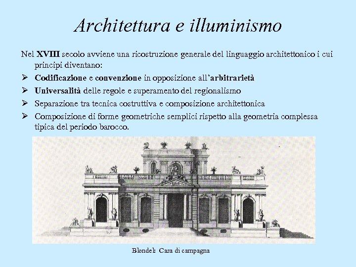 Architettura e illuminismo Nel XVIII secolo avviene una ricostruzione generale del linguaggio architettonico i