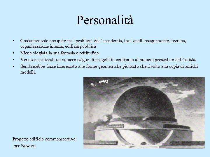 Personalità • • Costantemente occupato tra i problemi dell'accademia, tra i quali insegnamento, tecnica,