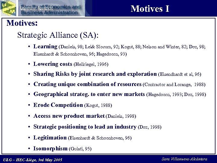 Motives I Motives: Strategic Alliance (SA): • Learning (Daniels, 98; Lei& Slocum, 92; Kogut,