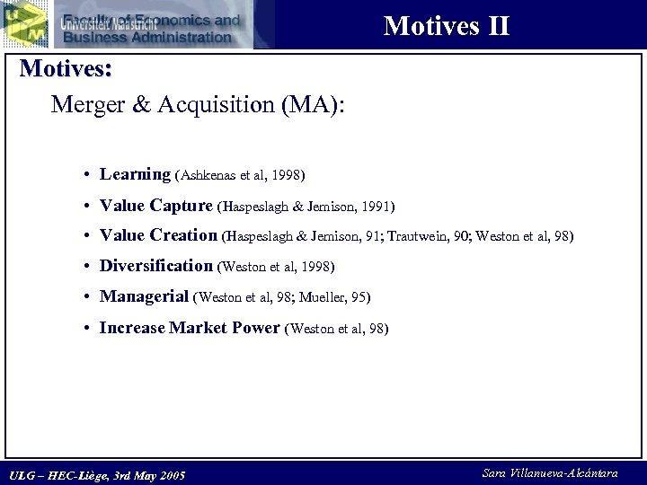 Motives II Motives: Merger & Acquisition (MA): • Learning (Ashkenas et al, 1998) •