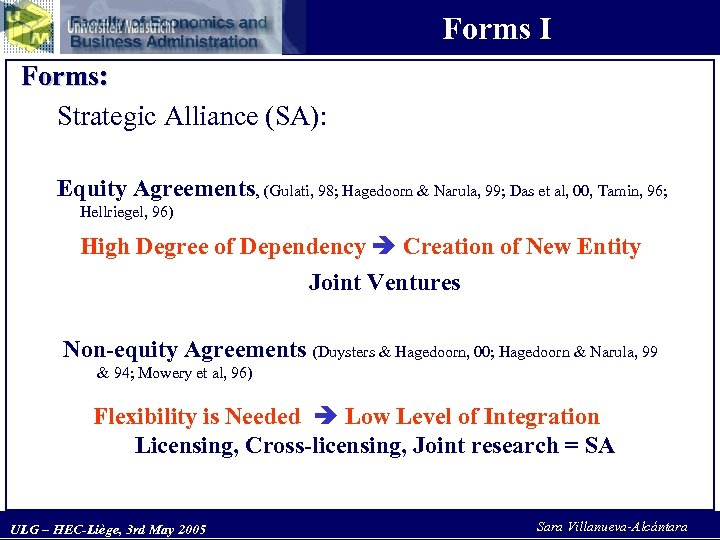 Forms I Forms: Strategic Alliance (SA): Equity Agreements, (Gulati, 98; Hagedoorn & Narula, 99;