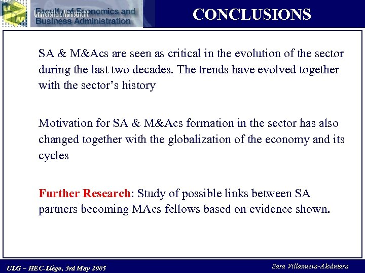CONCLUSIONS SA & M&Acs are seen as critical in the evolution of the sector