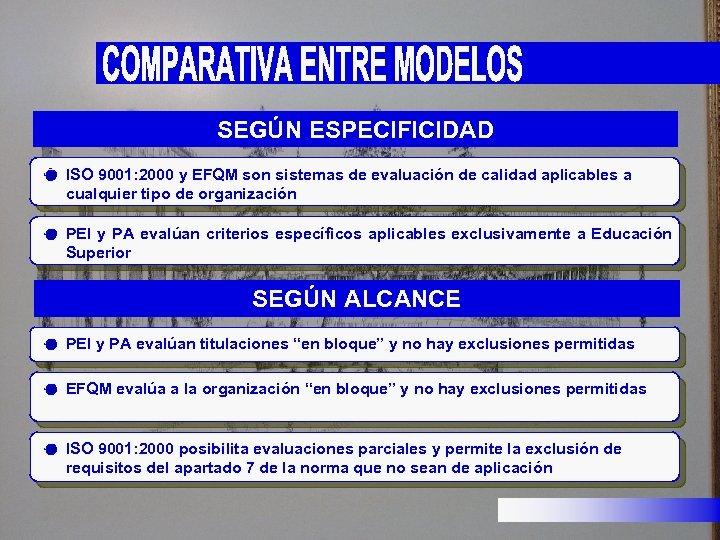 SEGÚN ESPECIFICIDAD ISO 9001: 2000 y EFQM son sistemas de evaluación de calidad aplicables